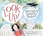 Look Up! Bird-watching in Your Own Backyard by Annette LeBlanc Cate