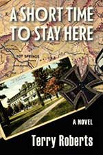 A Short Time to Stay Here by Terry Roberts